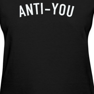 ANTI YOU T-Shirts - Women's T-Shirt