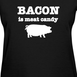 BACON IS MEAT CANDY T-Shirts - Women's T-Shirt