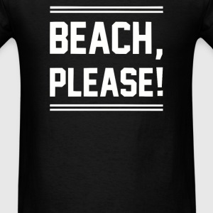BEACH PLEASE T-Shirts - Men's T-Shirt