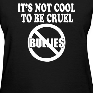 It's Not Cool To Be Cruel No Bullies T-Shirts - Women's T-Shirt