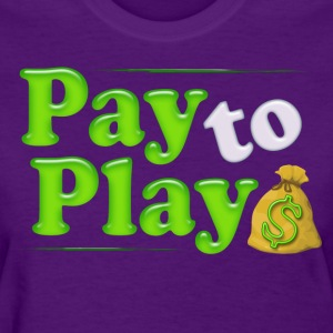 Pay to Play - Women's T-Shirt