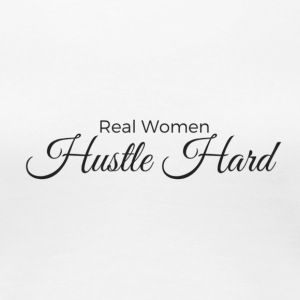Real Women Hustle Hard Women's Women's Premium T - Women's Premium T-Shirt