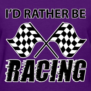 I'd Rather Be RACING (Women's) - Women's T-Shirt