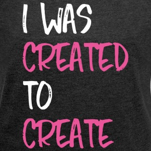 Created to Create T-Shirts - Women´s Roll Cuff T-Shirt