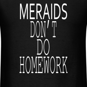 MERMAIDS DONT DO HOMEWORK T-Shirts - Men's T-Shirt