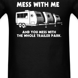 Mess With Me Mess With The Whole Trailer Park T-Shirts - Men's T-Shirt