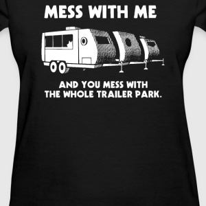 Mess With Me Mess With The Whole Trailer Park T-Shirts - Women's T-Shirt