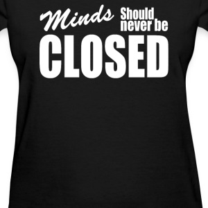 Minds Should Never Be Closed T-Shirts - Women's T-Shirt