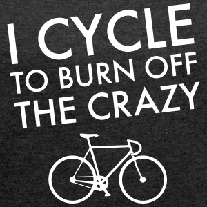 I Cycle To Burn Off The Crazy T-Shirts - Women´s Roll Cuff T-Shirt
