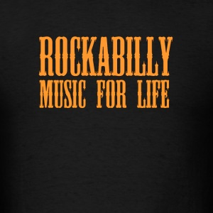 Rockabilly Music For Life - Men's T-Shirt
