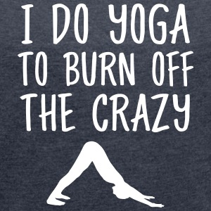 I Do Yoga To Burn Off The Crazy T-Shirts - Women´s Rolled Sleeve Boxy T-Shirt