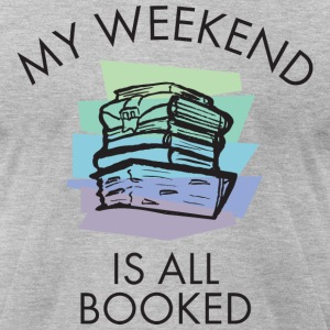 My Weekend Is All Booked T-Shirts - Men's T-Shirt by American Apparel