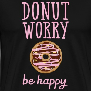 Donut Worry - Be Happy T-Shirts - Men's Premium T-Shirt