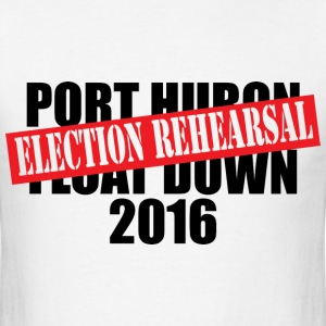 Port Huron Float Down 2016 - Election Rehearsal  - Men's T-Shirt