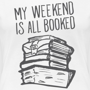 My Weekend Is All Booked T-Shirts - Women's Premium T-Shirt