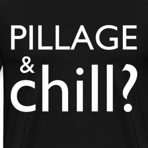 Pillage and Chill - Men's Premium T-Shirt