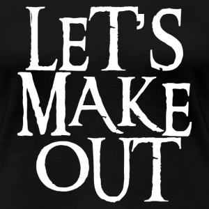 LET'S MAKE OUT T-Shirts - Women's Premium T-Shirt