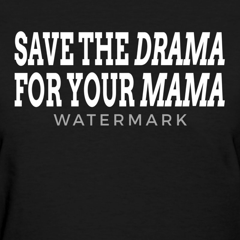 Save The Drama For Your Mama T-Shirts - Women's T-Shirt