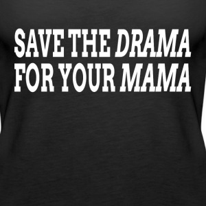 Save The Drama For Your Mama Tanks - Women's Premium Tank Top
