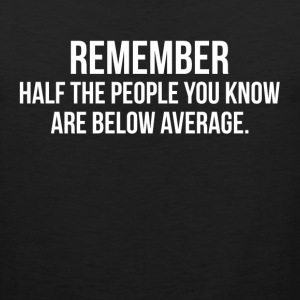 Half The People You Know Are Below Average Sportswear - Men's Premium Tank