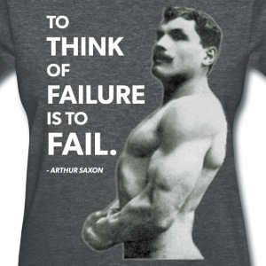 To Fail (Arthur Saxon) Old School Bodybuilding T-Shirts - Women's T-Shirt