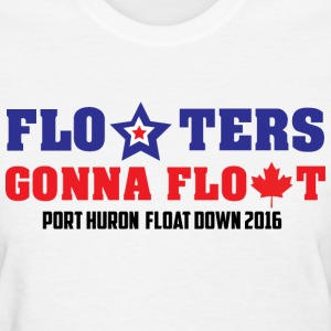 Floaters Gonna Float - Port Huron Float Down 2016 - Women's T-Shirt