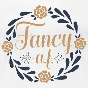 Fancy AF - Women's Premium T-Shirt