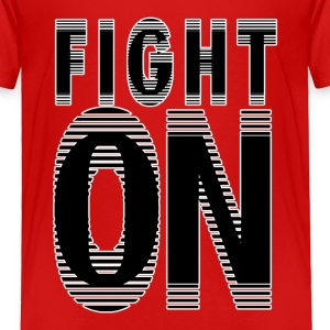 Quote&Saying- Fight On - Toddler Premium T-Shirt