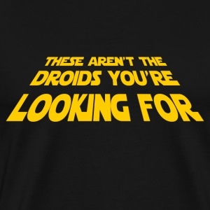 Not The Droids - Men's Premium T-Shirt
