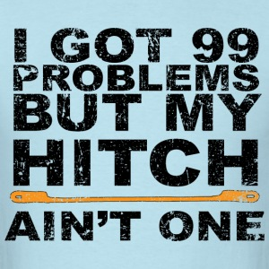99 Problems but my hitch ain't one - Men's T-Shirt