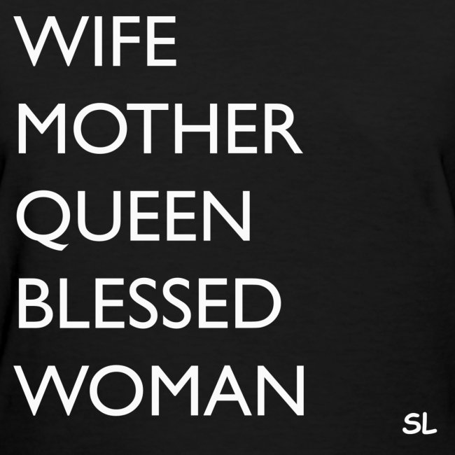Wife Mother Queen Blessed Black Woman Black Women's Mother's Day T-shirt Clothing by Stephanie Lahart