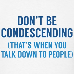 Don't Be Condescending - Men's T-Shirt
