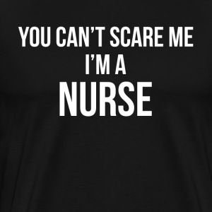 You Can't Scare Me, I'm A Nurse T-Shirts - Men's Premium T-Shirt