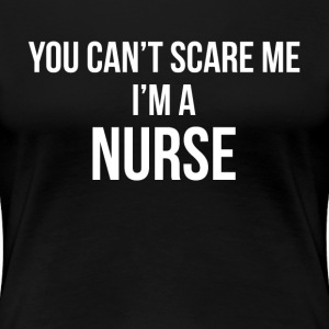 You Can't Scare Me, I'm A Nurse T-Shirts - Women's Premium T-Shirt