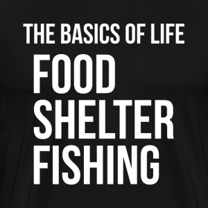 Food Shelter Fishing Basics of Life T-Shirts - Men's Premium T-Shirt
