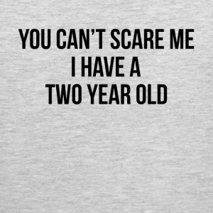 You Can't Scare Me I Have a Two Year Old Sportswear - Men's Premium Tank