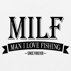 MILF / Man I Love Fishing / black Sportswear - Men's Premium Tank