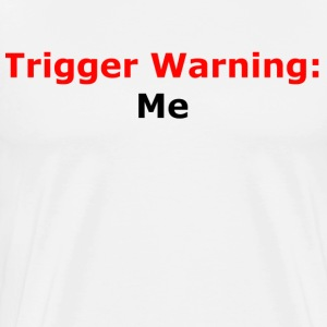 Trigger Warning: ME - Men's Premium T-Shirt
