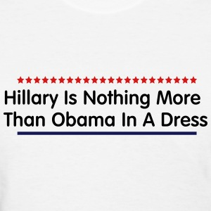 Hillary Is Nothing More Than Obama In A Dress - Women's T-Shirt