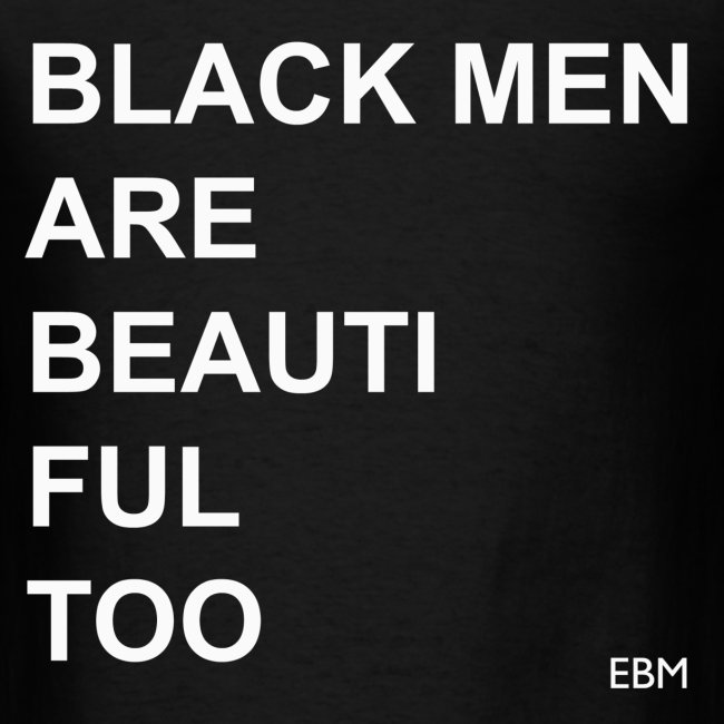 Black Men Are Beautiful Too Black Males Black Men's T-shirt Clothing by Stephanie Lahart.