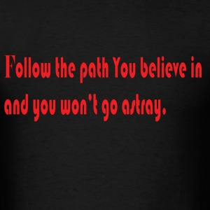 Follow the path you believe in - Men's T-Shirt