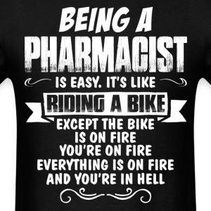 Being A Pharmacist... T-Shirts - Men's T-Shirt