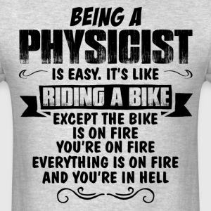 Being A Physicist... T-Shirts - Men's T-Shirt