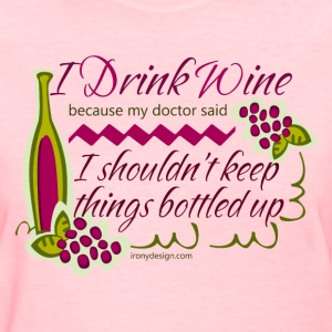 I Drink Wine Funny Quote - Women's T-Shirt