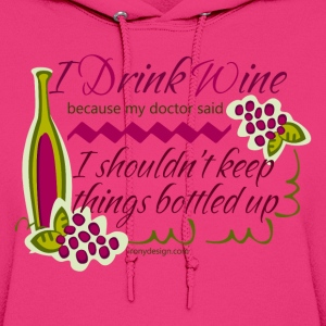 I Drink Wine Funny Quote - Women's Hoodie