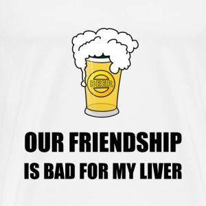 Friendship Bad For Liver - Men's Premium T-Shirt