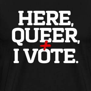 "Here, Queer and I Vote"" T-Shirt - Men's Premium T-Shirt"