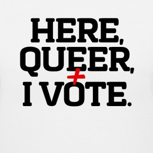 "Here, Queer and I Vote"" T-Shirt - Women's V-Neck T-Shirt"