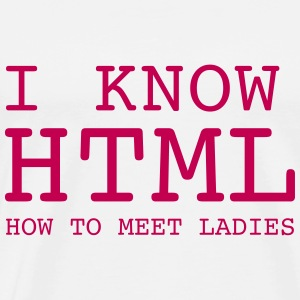 I Know HTML - How To Meet Ladies T-Shirts - Men's Premium T-Shirt