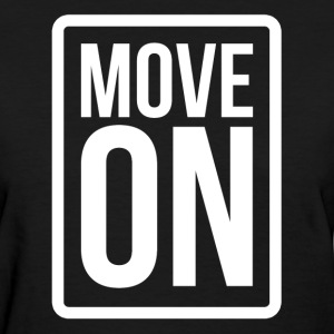 Move On Relationship Heart Love Romance T-Shirts - Women's T-Shirt